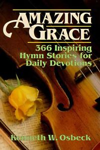Amazing Grace, 366 Inspiring Hymn Stories for Daily Devotions by Kenneth W. Osbeck